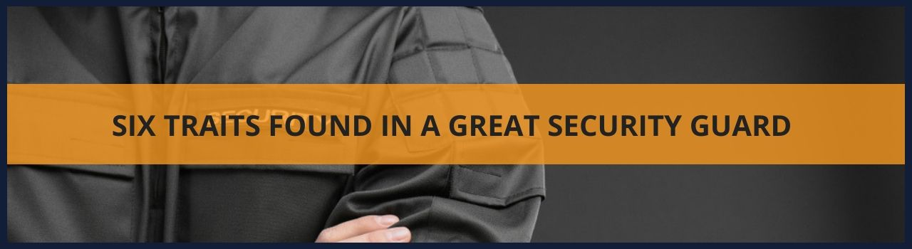 Six traits found in a great security guard