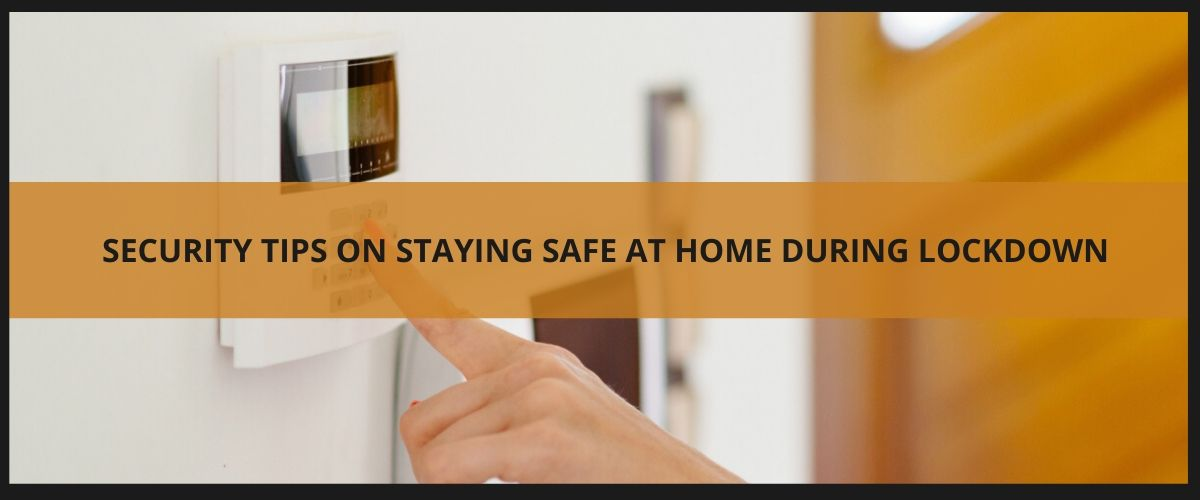 Security tips on staying safe at home during lockdown