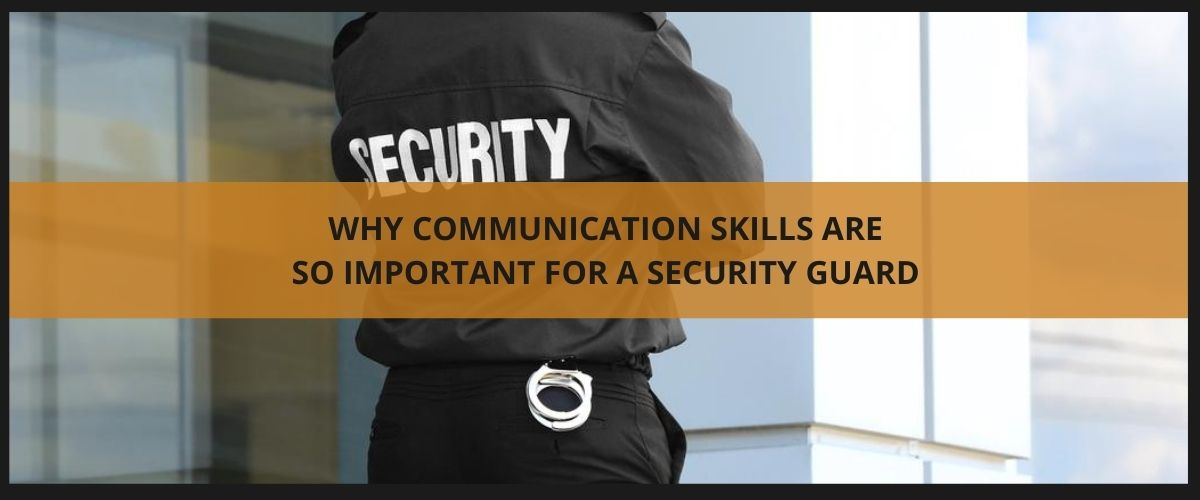 Why communication skills are so important for a security guard