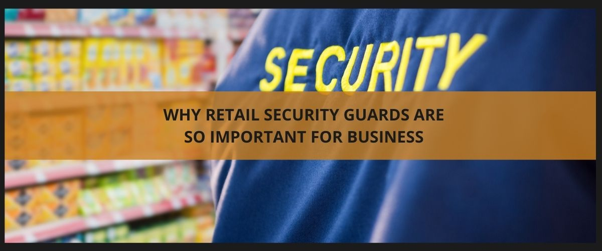Why retail security guards are so important for business
