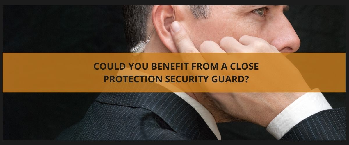 Could you benefit from a close protection security guard